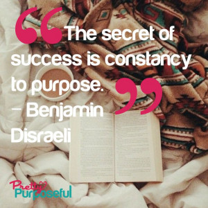 The secret of success is a constancy to purpose.