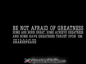 Motivational Quotes - Be not afraid of greatness. Some are born great ...