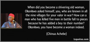 When did you become a shivering old woman, Okonkwo asked himself, you ...