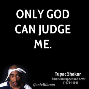 tupac quotes only god can judge me