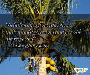 Relationships flourish , when individuality,freedom and growth are ...