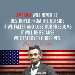 Abraham Lincoln Quote (About USA freedom enemies destroyed ourselves ...