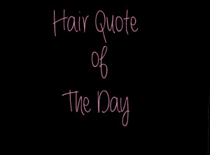 Hair Quote of the Day!