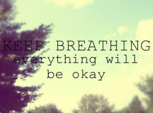 quotes / keep breathing everything will be okay