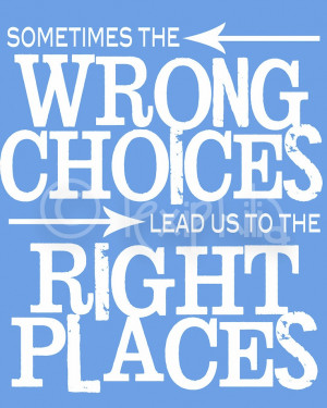 ... Art QUOTE- Wrong Choices, Right Places Inspirational Quote