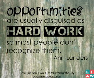 Opportunities are usually disguised as hard work, so most people don ...