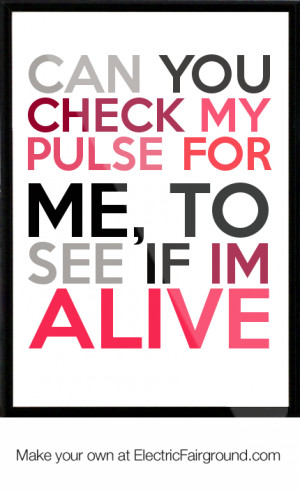 Can you check my pulse for me, to see if im alive Framed Quote