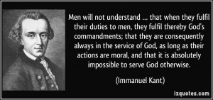 ... it is absolutely impossible to serve God otherwise. - Immanuel Kant