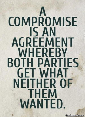 Witty Quote: A compromise is an agreement whereby both...