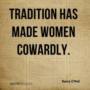 Nance O'Neil - Tradition has made women cowardly.