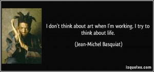 More Jean-Michel Basquiat Quotes