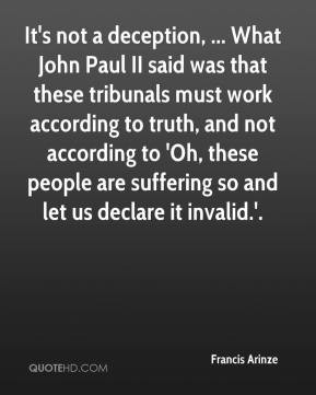 Francis Arinze - It's not a deception, ... What John Paul II said was ...