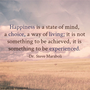 Happiness is a state of mind, a choice, a way of living; it is not ...