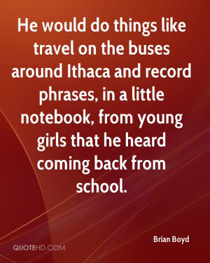 He would do things like travel on the buses around Ithaca and record ...