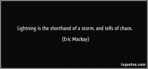 Lightning is the shorthand of a storm, and tells of chaos. - Eric ...