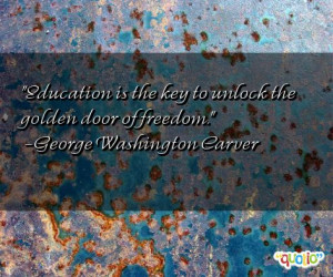 Education is the key to unlock the golden door of freedom. -George ...