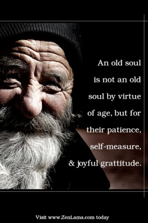 An old soul is not an old soul by virtue of age, but for their ...
