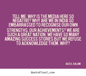 ... quotes about success - Tell me, why is the media here so negative? why