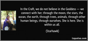 In the Craft, we do not believe in the Goddess — we connect with her ...