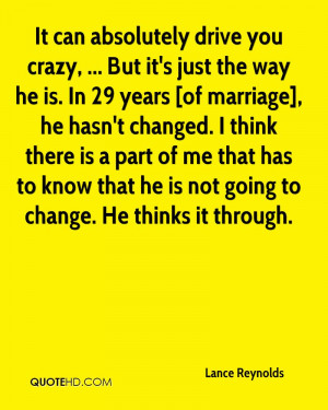 you crazy, ... But it's just the way he is. In 29 years [of marriage ...