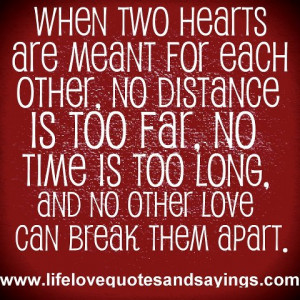 ... no distance is to far, no time is to long, and no other love can break