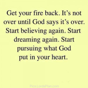 Its not over until God says its over., Start believe and dreaming ...