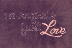 No Regrets Just Love
