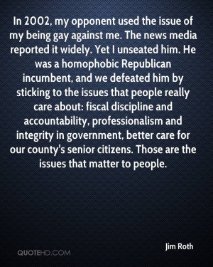 In 2002, my opponent used the issue of my being gay against me. The ...