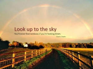 Look up to the sky you'll never find rainbows if... ~ charlie chaplin