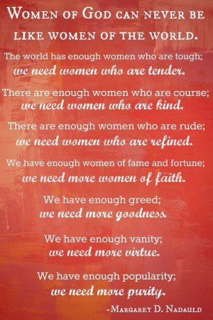 Love this quote by Margaret D. Nadauld. Women of God can never be like ...