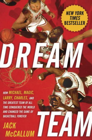 Dream Team: How Michael, Magic, Larry, Charles, and the Greatest Team ...