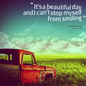 Quotes Picture: it?'s a beautiful day and i can'?t stop myself from ...