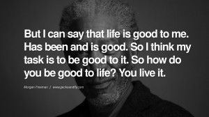 Morgan Freeman Life Quotes