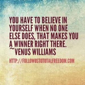 You have to believe in yourself when no one else does that makes you a ...