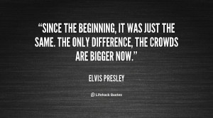 quote-Elvis-Presley-since-the-beginning-it-was-just-the-48573.png