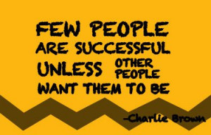 ... successful unless other people want them to be - charlie brown quote
