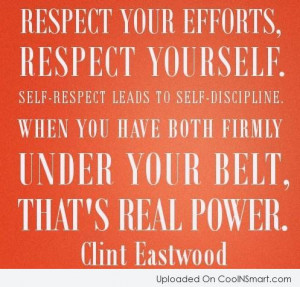Respect Quote: Respect your efforts, respect yourself. Self-respect ...