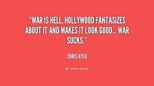 War is hell. Hollywood fantasizes about it and makes it look good ...