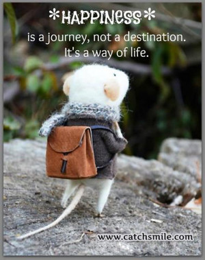 Happiness is a Journey – Not A Destination – Its A Way of Life