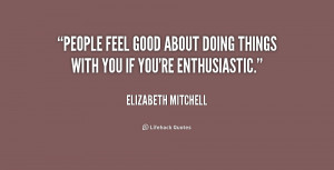 quote-Elizabeth-Mitchell-people-feel-good-about-doing-things-with ...