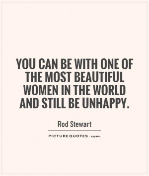 You can be with one of the most beautiful women in the world and still ...