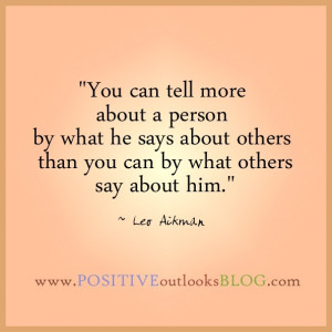 ... he says about others than you can by what others say about him. Quote