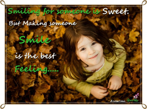 ... for someone is sweet but making someone smile is the best feeling