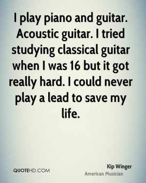 play piano and guitar. Acoustic guitar. I tried studying classical ...