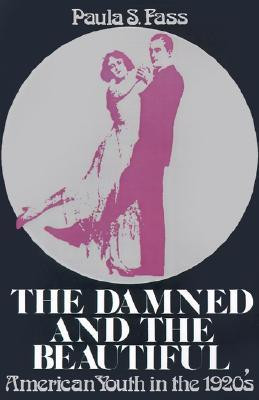 The Damned and the Beautiful: American Youth in the 1920's (Galaxy ...