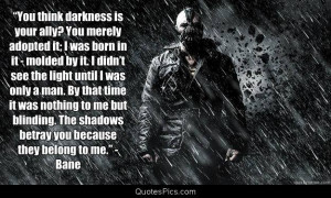 Bane Darkness Quote You think darkness is your