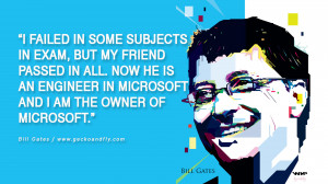 Bill Gates Quotes I failed in some subjects in exam, but my friend ...