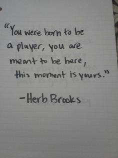 You were born to be a player, you are meant to be here, this moment ...