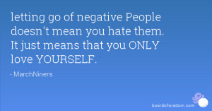 letting go of negative People doesn't mean you hate them. It just ...
