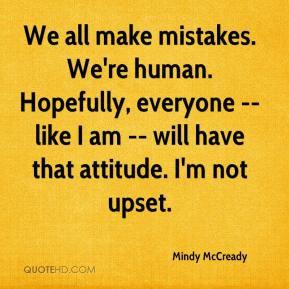 We all make mistakes. We're human. Hopefully, everyone -- like I am ...